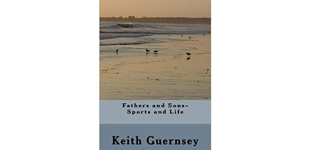 """""""Fathers and Sons – Sports and Life"""" by Keith Guernsey, […]"""