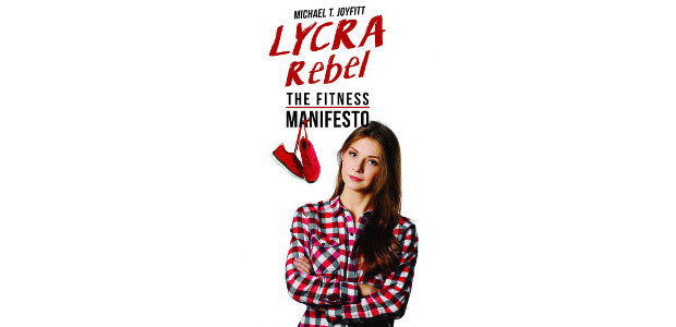 Lycra Rebel: The Fitness Manifesto by Michael T. Joyfitt (Author) […]