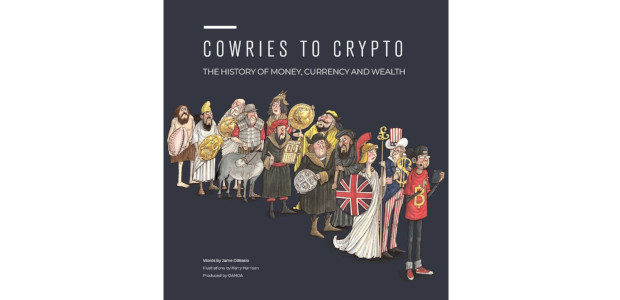 COWRIES TO CRYPTO: THE HISTORY OF MONEY, CURRENCY AND WEALTH  […]