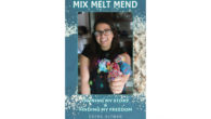 Mix, Melt, Mend: Owning my Story & Finding my Freedom […]